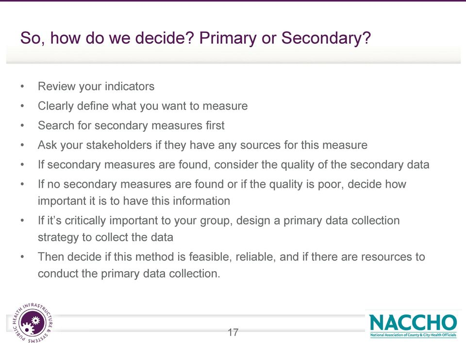 measure If secondary measures are found, consider the quality of the secondary data If no secondary measures are found or if the quality is poor, decide