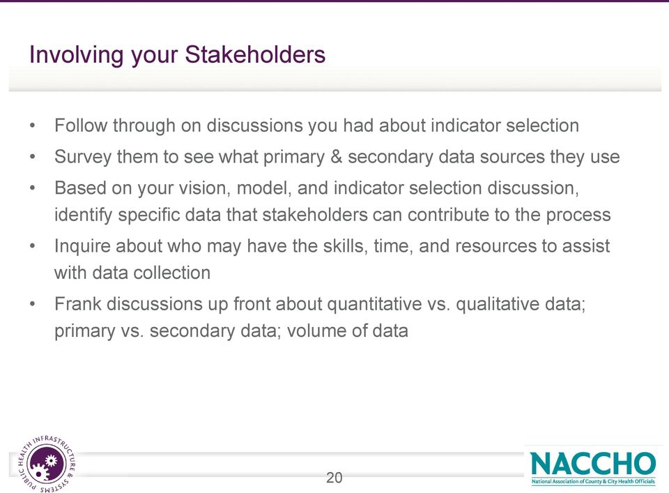that stakeholders can contribute to the process Inquire about who may have the skills, time, and resources to assist with