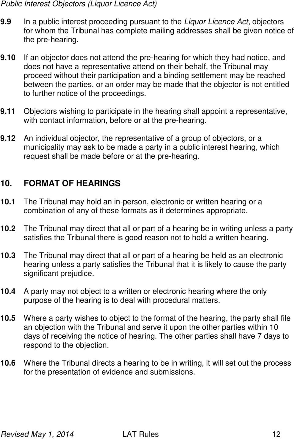 10 If an objector does not attend the pre-hearing for which they had notice, and does not have a representative attend on their behalf, the Tribunal may proceed without their participation and a