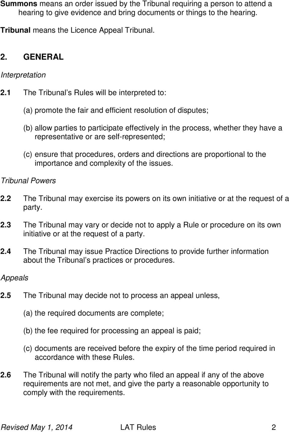 1 The Tribunal s Rules will be interpreted to: (a) promote the fair and efficient resolution of disputes; (b) allow parties to participate effectively in the process, whether they have a