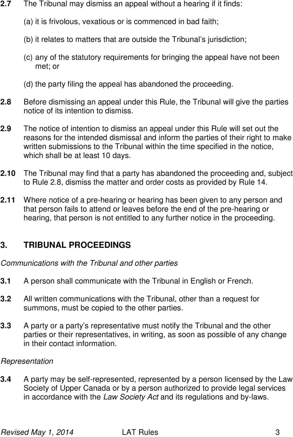 8 Before dismissing an appeal under this Rule, the Tribunal will give the parties notice of its intention to dismiss. 2.