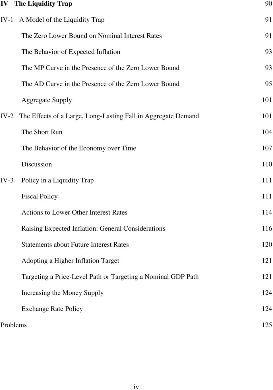 Economy over Time 107 Discussion 110 IV-3 Policy in a Liquidity Trap 111 Fiscal Policy 111 Actions to Lower Other Interest Rates 114 Raising Expected Inflation: General Considerations 116 Statements