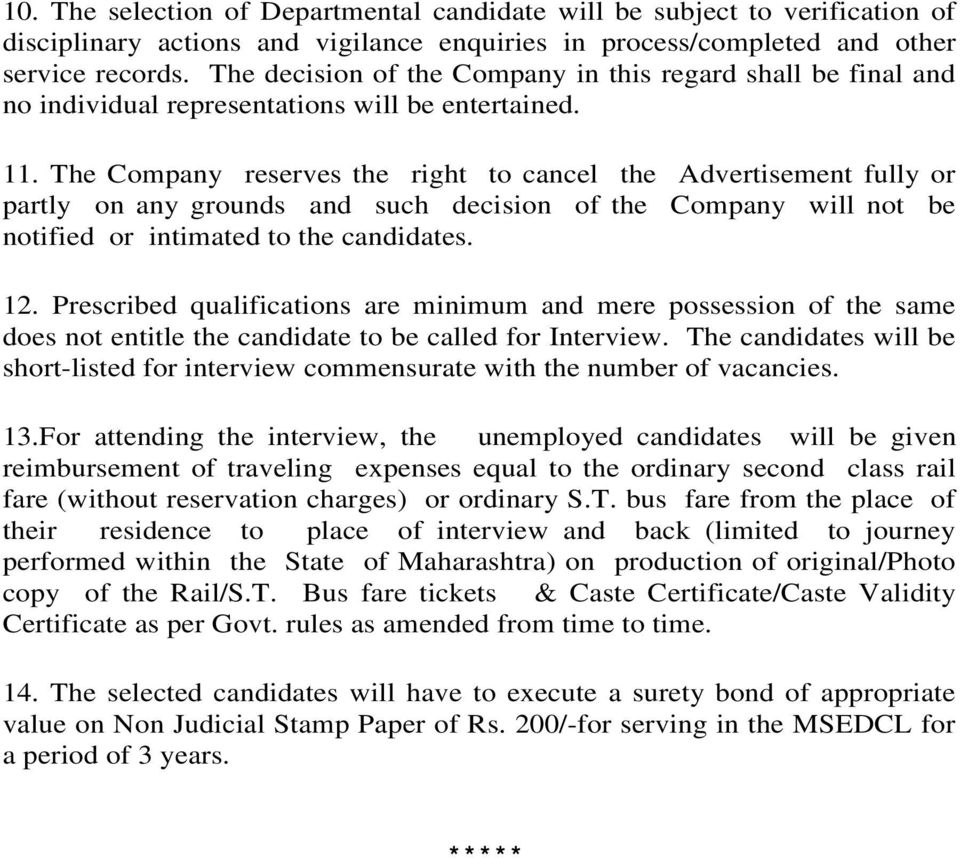 The Company reserves the right to cancel the Advertisement fully or partly on any grounds and such decision of the Company will not be notified or intimated to the candidates. 12.