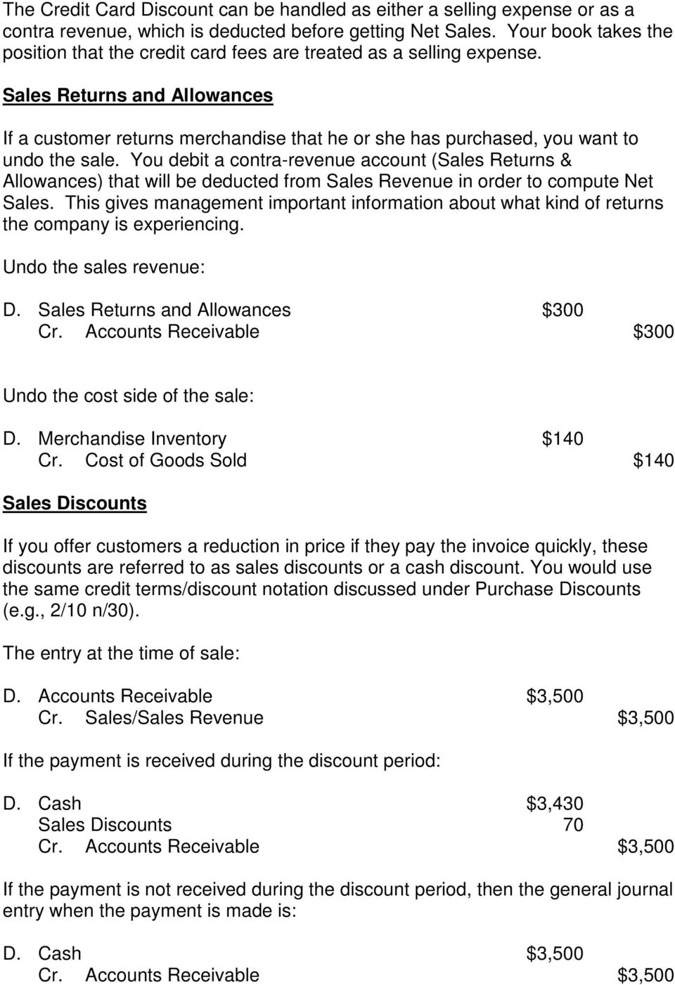 Sales Returns and Allowances If a customer returns merchandise that he or she has purchased, you want to undo the sale.