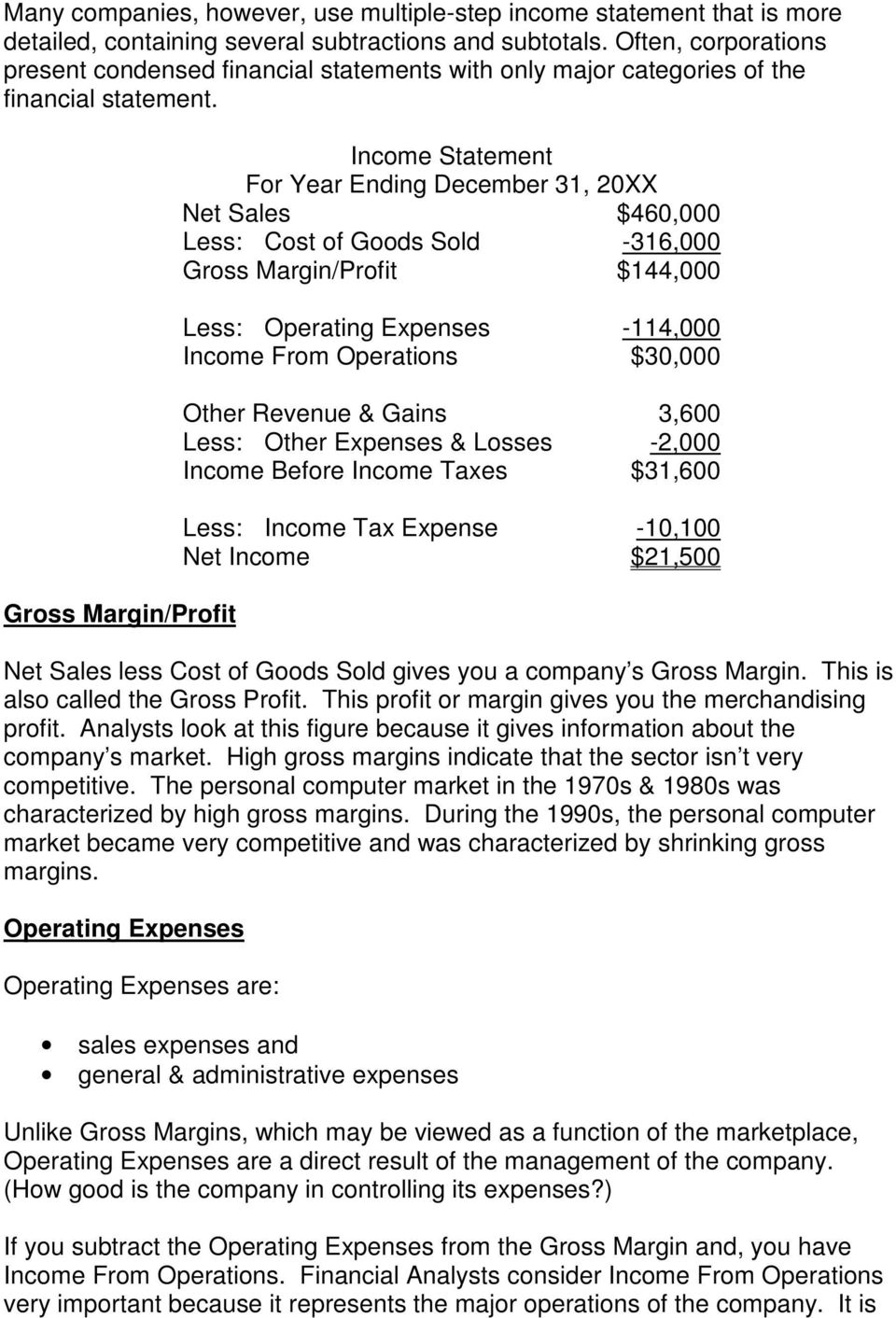 Gross Margin/Profit Income Statement For Year Ending December 31, 20XX Net Sales $460,000 Less: Cost of Goods Sold -316,000 Gross Margin/Profit $144,000 Less: Operating Expenses -114,000 Income From