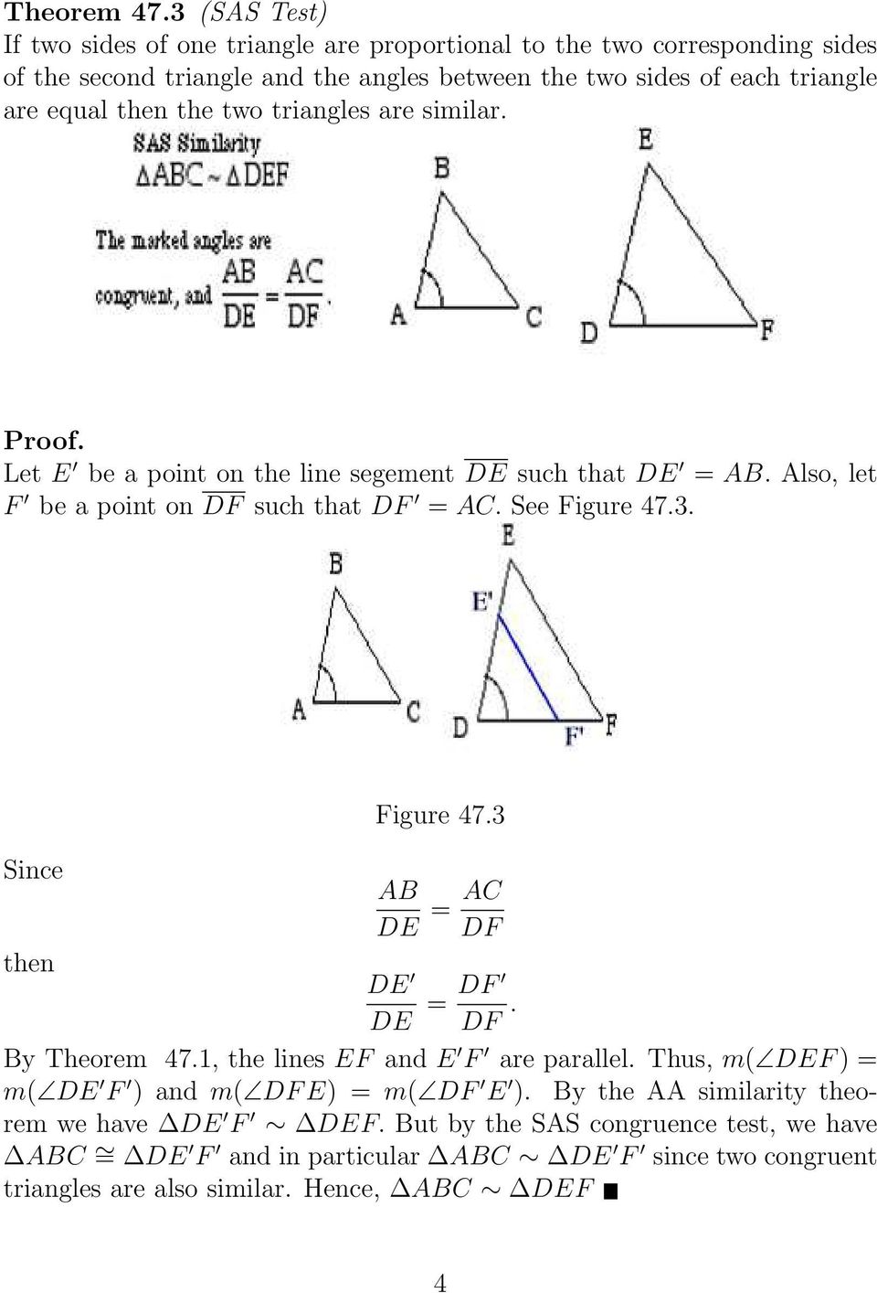 equal then the two triangles are similar. Proof. Let E be a point on the line segement DE such that DE = AB. Also, let F be a point on DF such that DF = AC. See Figure 47.3.
