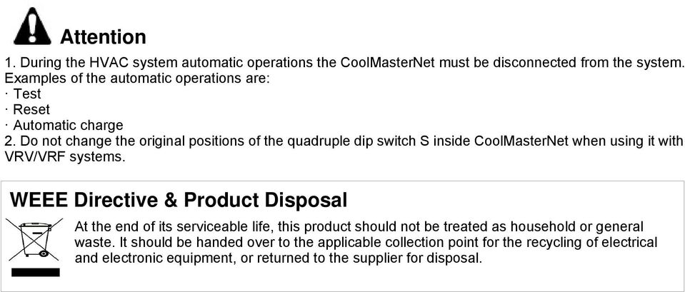 Do not change the original positions of the quadruple dip switch S inside CoolMasterNet when using it with VRV/VRF systems.