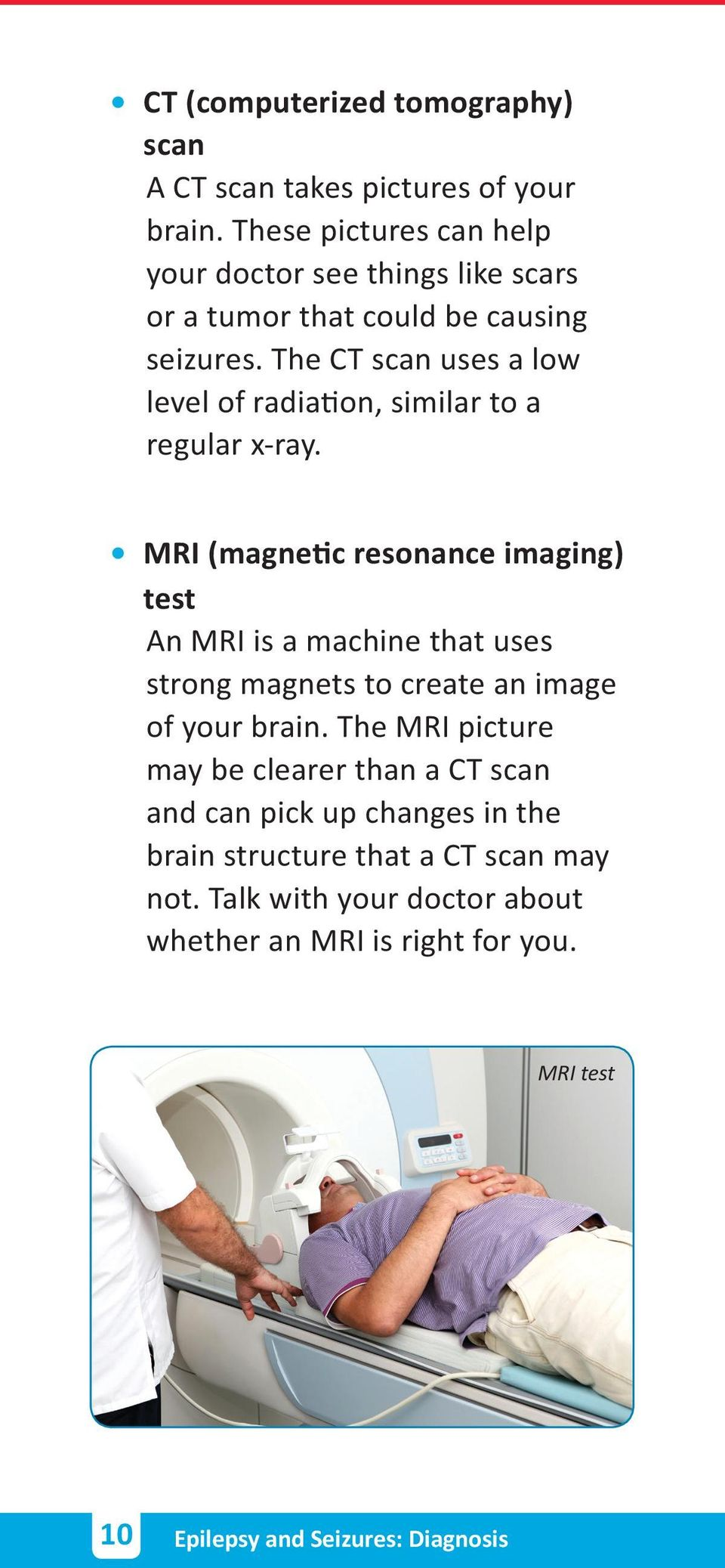 The CT scan uses a low level of radiation, similar to a regular x-ray.