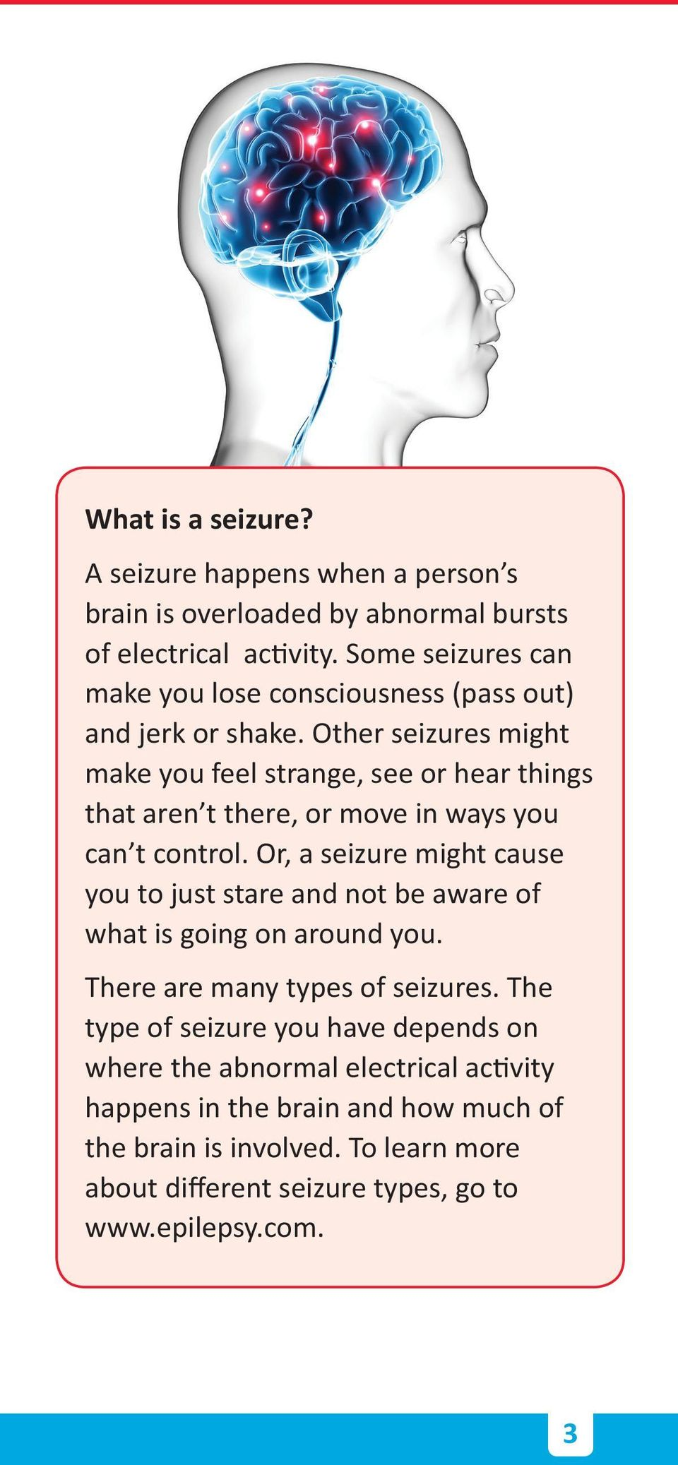 Other seizures might make you feel strange, see or hear things that aren t there, or move in ways you can t control.
