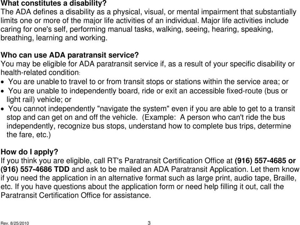 You may be eligible for ADA paratransit service if, as a result of your specific disability or health-related condition: You are unable to travel to or from transit stops or stations within the