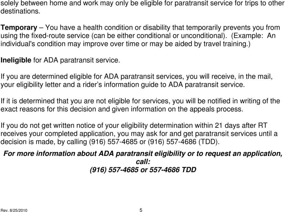 (Example: An individual's condition may improve over time or may be aided by travel training.) Ineligible for ADA paratransit service.
