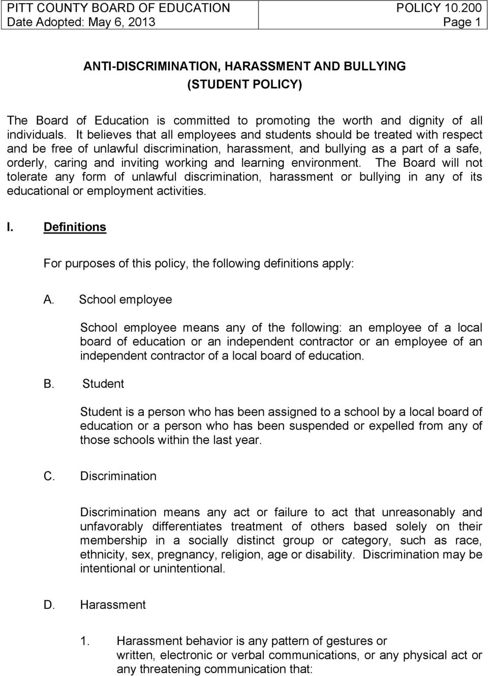 and learning environment. The Board will not tolerate any form of unlawful discrimination, harassment or bullying in any of its educational or employment activities. I.