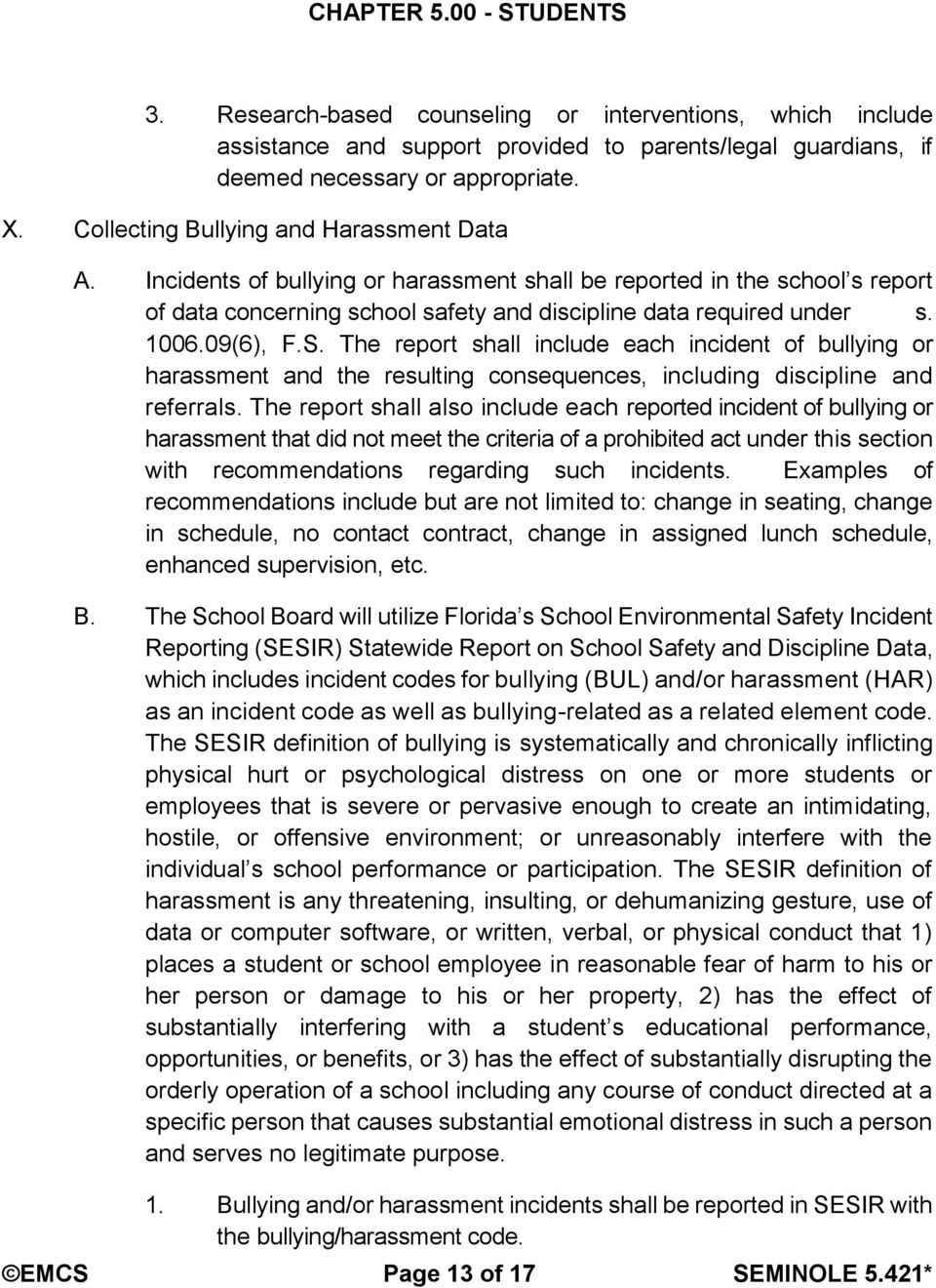 09(6), F.S. The report shall include each incident of bullying or harassment and the resulting consequences, including discipline and referrals.