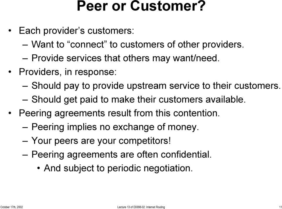 Should get paid to make their customers available. Peering agreements result from this contention.