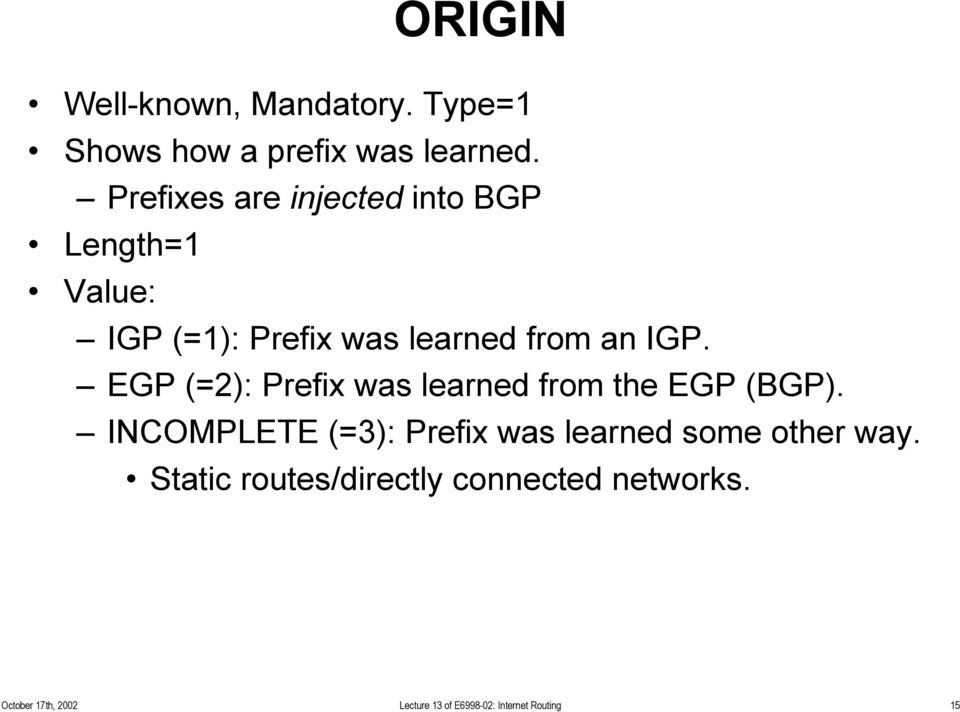 EGP (=2): Prefix was learned from the EGP (BGP).