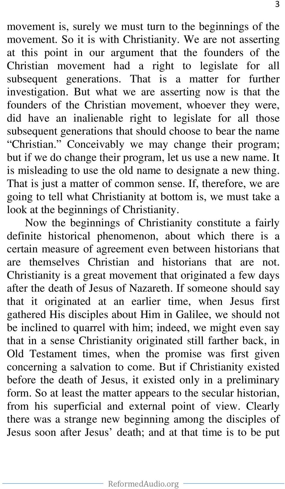 But what we are asserting now is that the founders of the Christian movement, whoever they were, did have an inalienable right to legislate for all those subsequent generations that should choose to