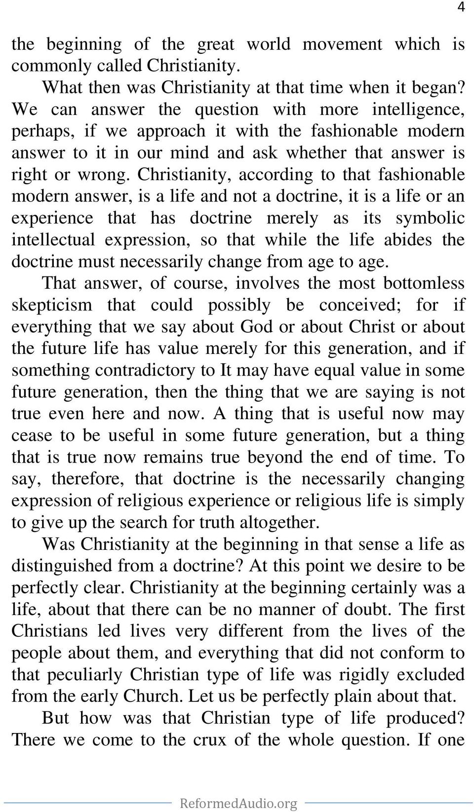 Christianity, according to that fashionable modern answer, is a life and not a doctrine, it is a life or an experience that has doctrine merely as its symbolic intellectual expression, so that while