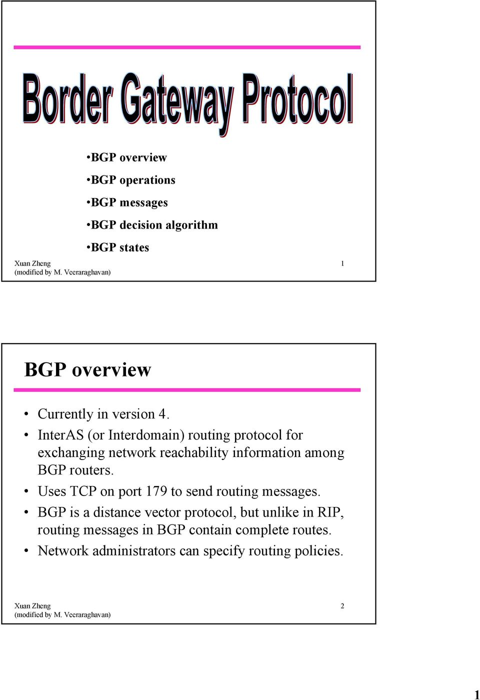 InterAS (or Interdomain) routing protocol for exchanging network reachability information among BGP routers.