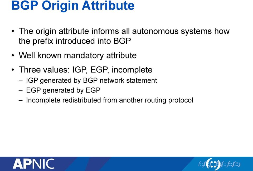 attribute Three values: IGP, EGP, incomplete IGP generated by BGP