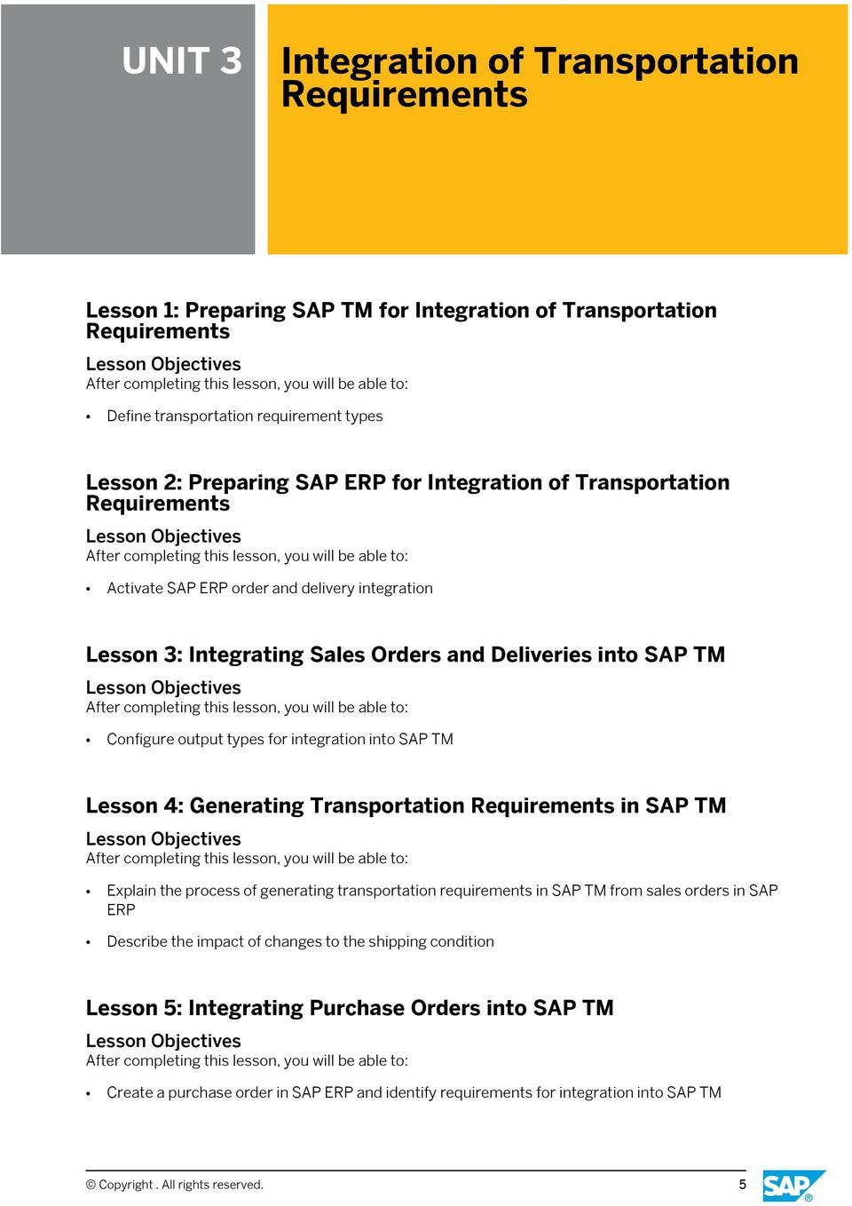 SAP TM Lesson 4: Generating Transportation Requirements in SAP TM Explain the process of generating transportation requirements in SAP TM from sales orders in SAP ERP Describe the impact of changes