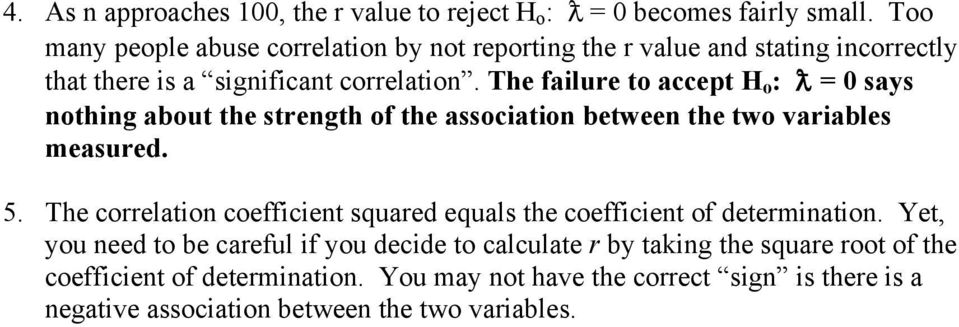 The failure to accept H o : = 0 says nothing about the strength of the association between the two variables measured. 5.