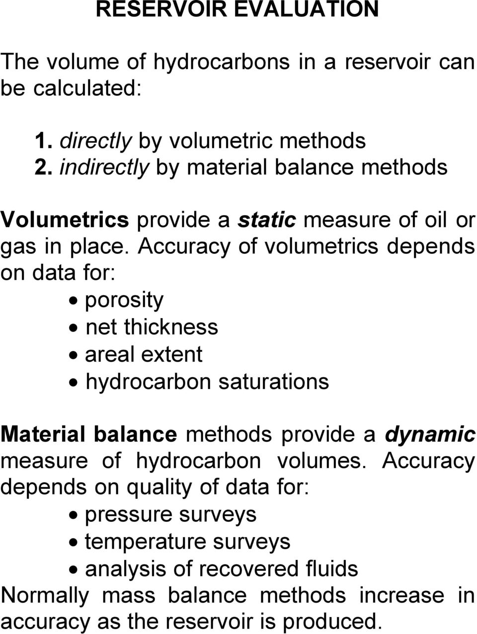 Accuracy of volumetrics depends on data for: porosity net thickness areal extent hydrocarbon saturations Material balance methods provide a