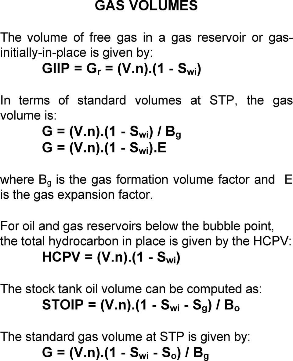 For oil and gas reservoirs below the bubble point, the total hydrocarbon in place is given by the HCPV: HCPV = (V.n).