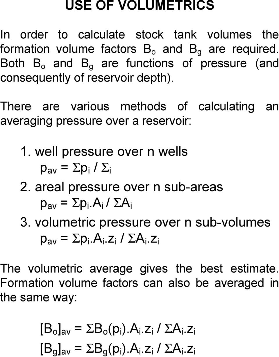 There are various methods of calculating an averaging pressure over a reservoir: 1. well pressure over n wells p av = Σp i / Σ i 2.