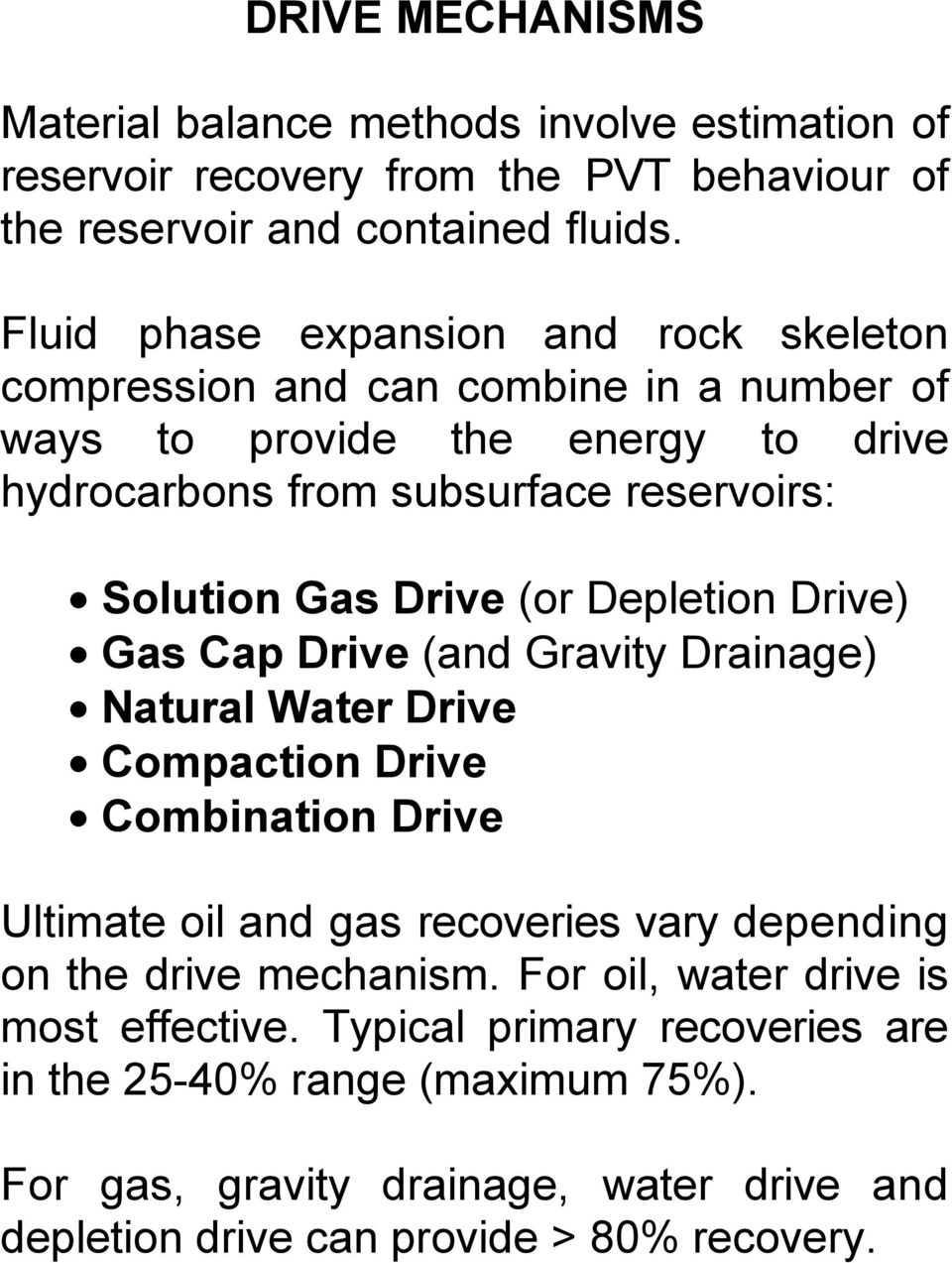 Drive (or Depletion Drive) Gas Cap Drive (and Gravity Drainage) Natural Water Drive Compaction Drive Combination Drive Ultimate oil and gas recoveries vary depending on the