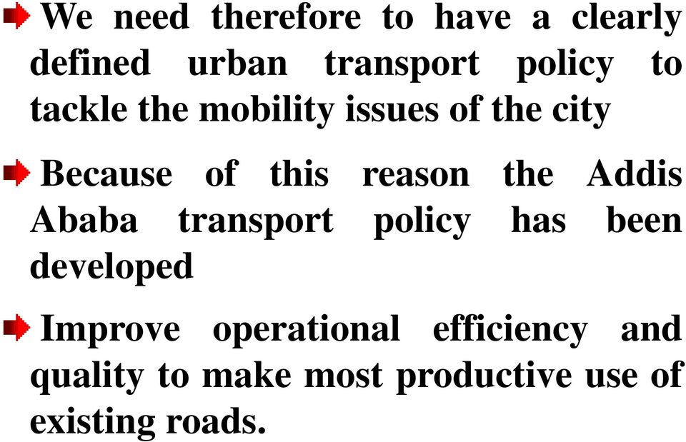 Addis Ababa transport policy has been developed Improve operational