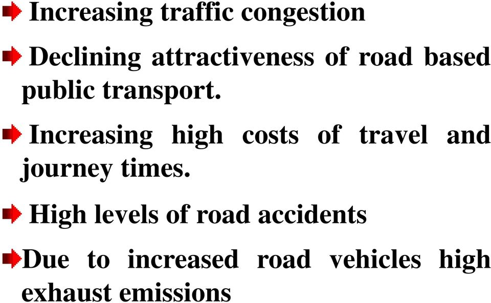 Increasing high costs of travel and journey times.
