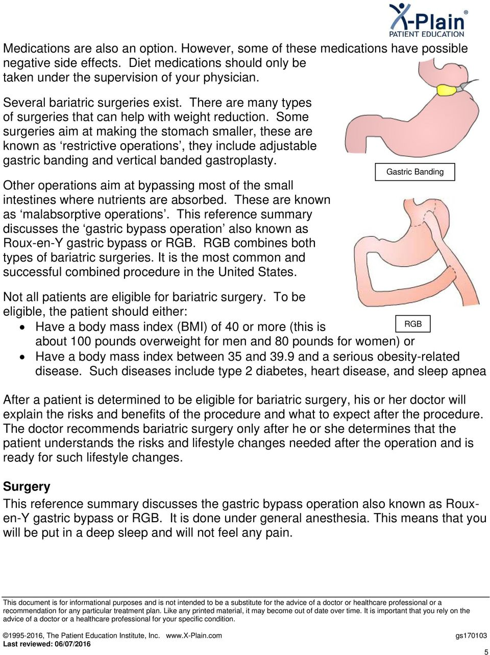 Some surgeries aim at making the stomach smaller, these are known as restrictive operations, they include adjustable gastric banding and vertical banded gastroplasty.