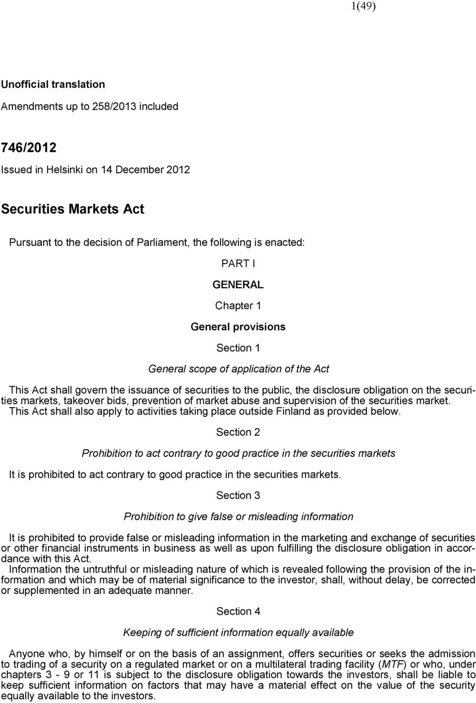 securities markets, takeover bids, prevention of market abuse and supervision of the securities market. This Act shall also apply to activities taking place outside Finland as provided below.