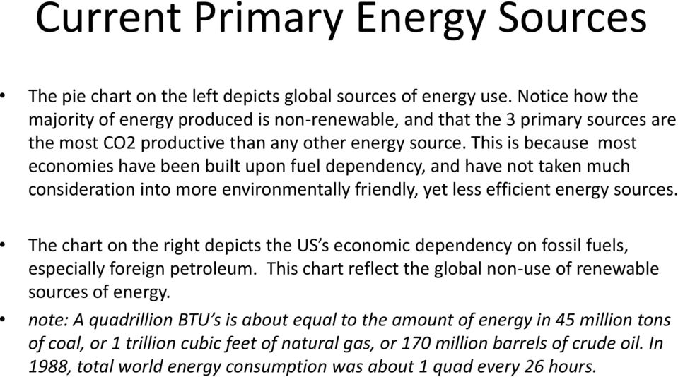 This is because most economies have been built upon fuel dependency, and have not taken much consideration into more environmentally friendly, yet less efficient energy sources.