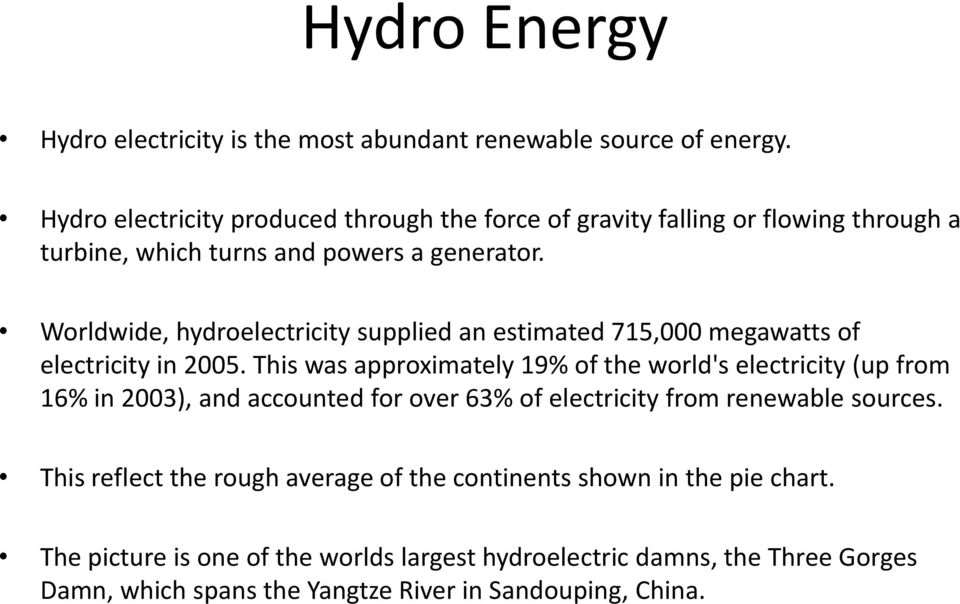 Worldwide, hydroelectricity supplied an estimated 715,000 megawatts of electricity in 2005.
