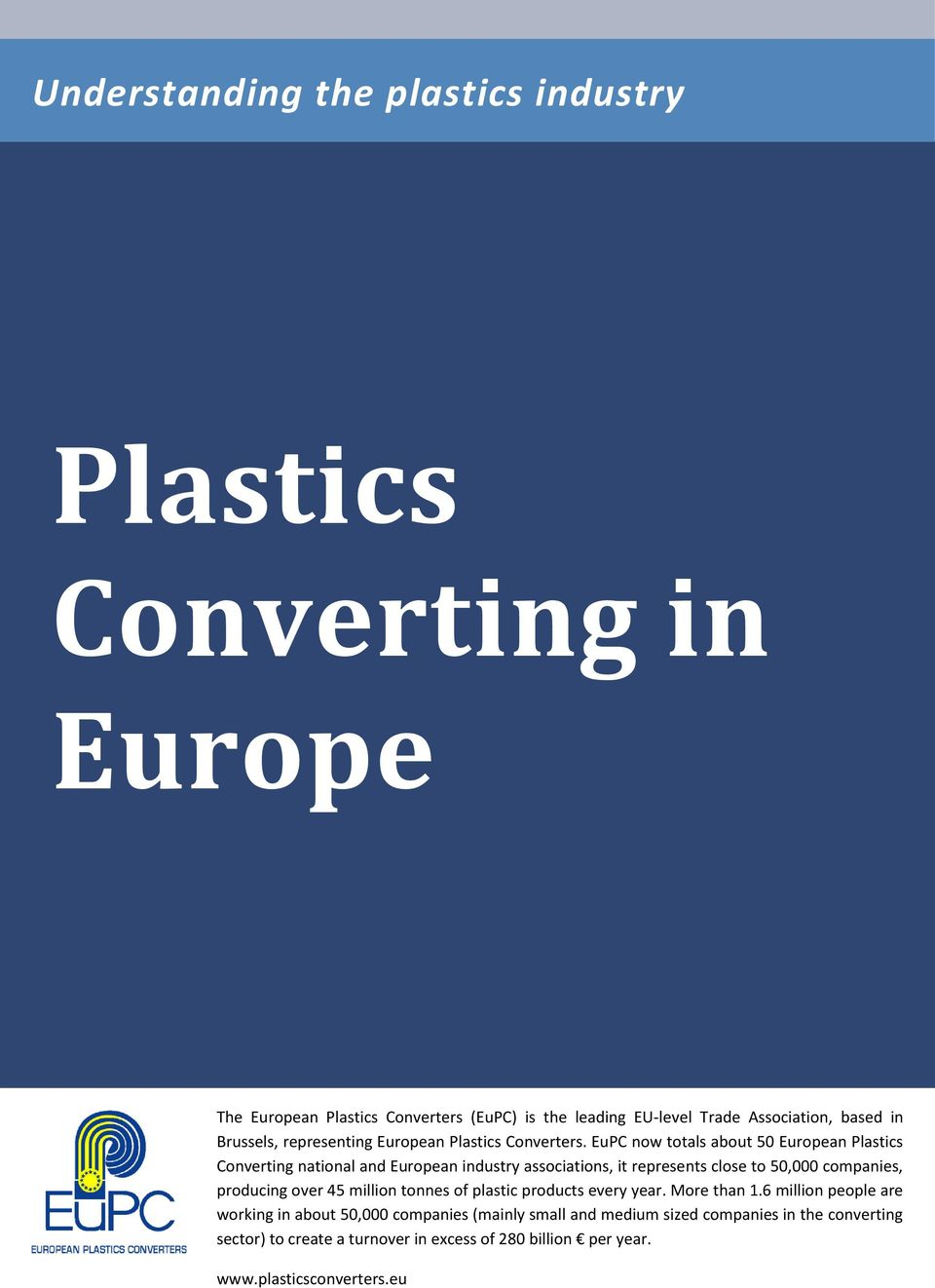 EuPC now totals about 50 European Plastics Converting national and European industry associations, it represents close to 50,000 companies, producing over 45