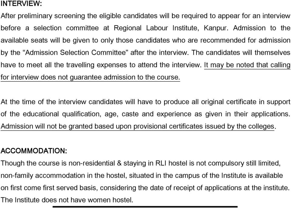 The candidates will themselves have to meet all the travelling expenses to attend the interview. It may be noted that calling for interview does not guarantee admission to the course.