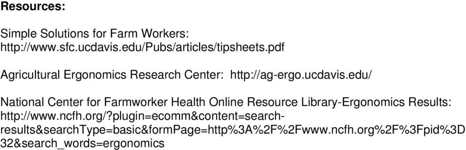 edu/ National Center for Farmworker Health Online Resource Library-Ergonomics Results: http://www.
