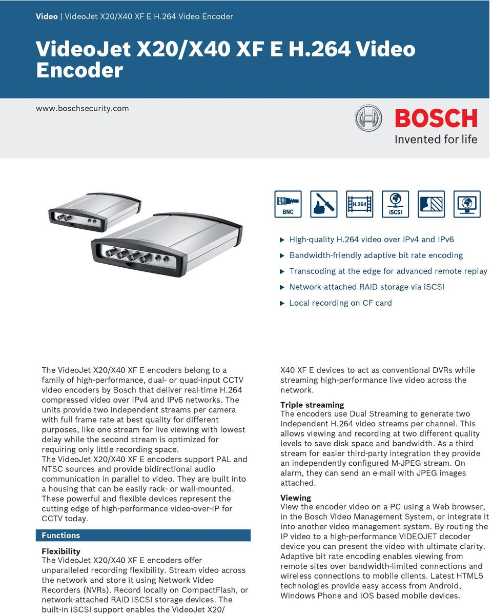 VideoJet X20/X40 XF E encoders belong to a family of high-performance, dal- or qad-inpt CCTV video encoders by Bosch that deliver real-time H.264 compressed video over IPv4 and IPv6 networks.