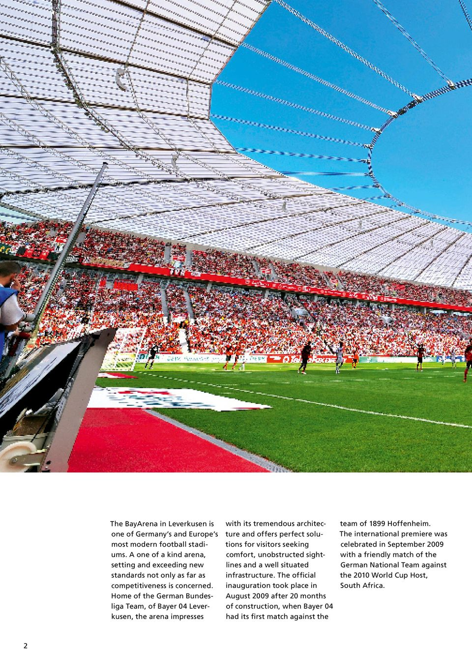 Home of the German Bundesliga Team, of Bayer 04 Leverkusen, the arena impresses with its tremendous architecture and offers perfect solutions for visitors seeking comfort, unobstructed