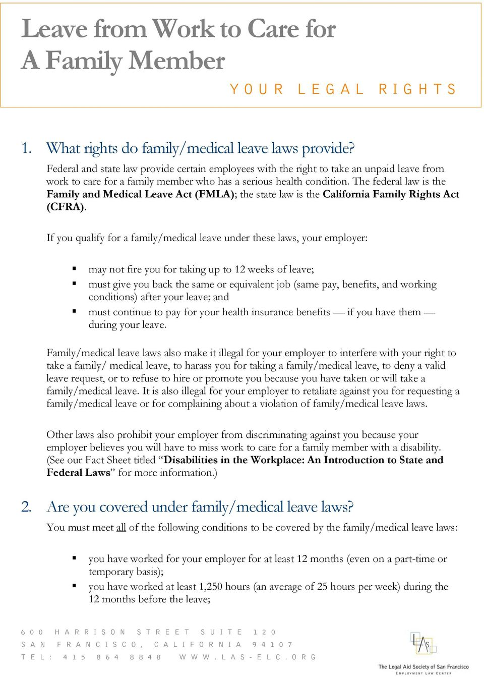 The federal law is the Family and Medical Leave Act (FMLA); the state law is the California Family Rights Act (CFRA).
