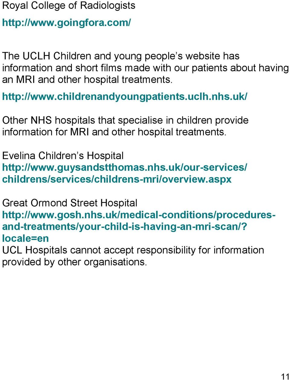 childrenandyoungpatients.uclh.nhs.uk/ Other NHS hospitals that specialise in children provide information for MRI and other hospital treatments.