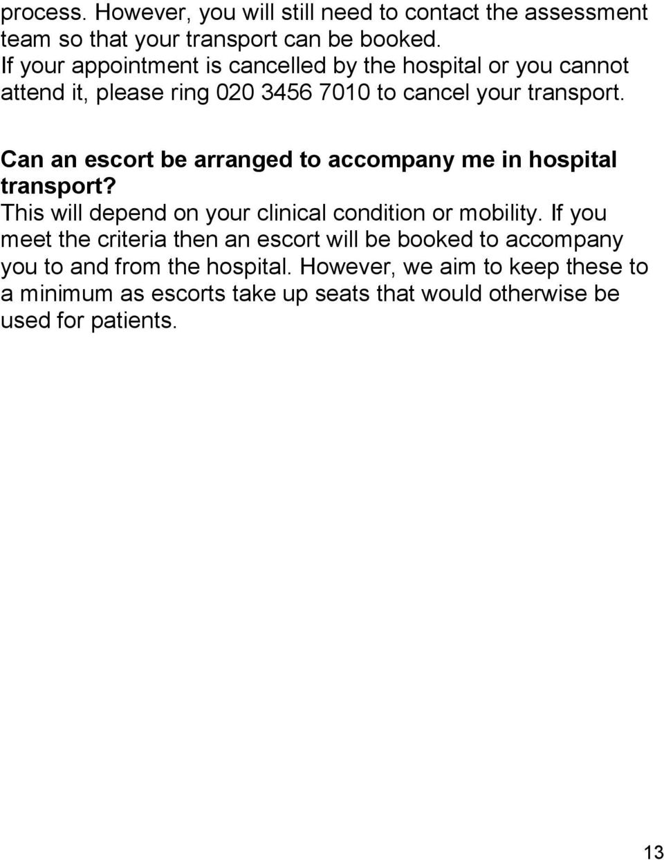 Can an escort be arranged to accompany me in hospital transport? This will depend on your clinical condition or mobility.