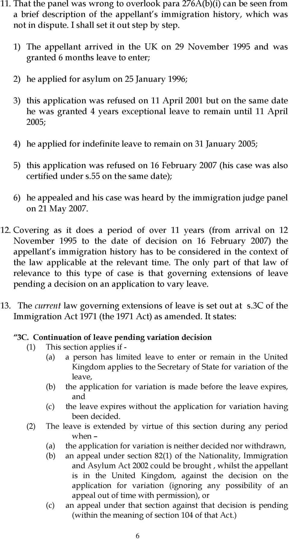 the same date he was granted 4 years exceptional leave to remain until 11 April 2005; 4) he applied for indefinite leave to remain on 31 January 2005; 5) this application was refused on 16 February