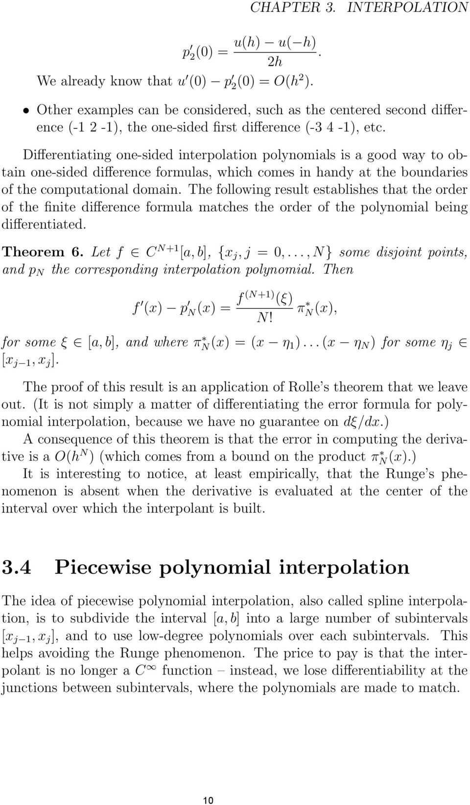 Differentiating one-sided interpolation polynomials is a good way to obtain one-sided difference formulas, wic comes in andy at te boundaries of te computational domain.