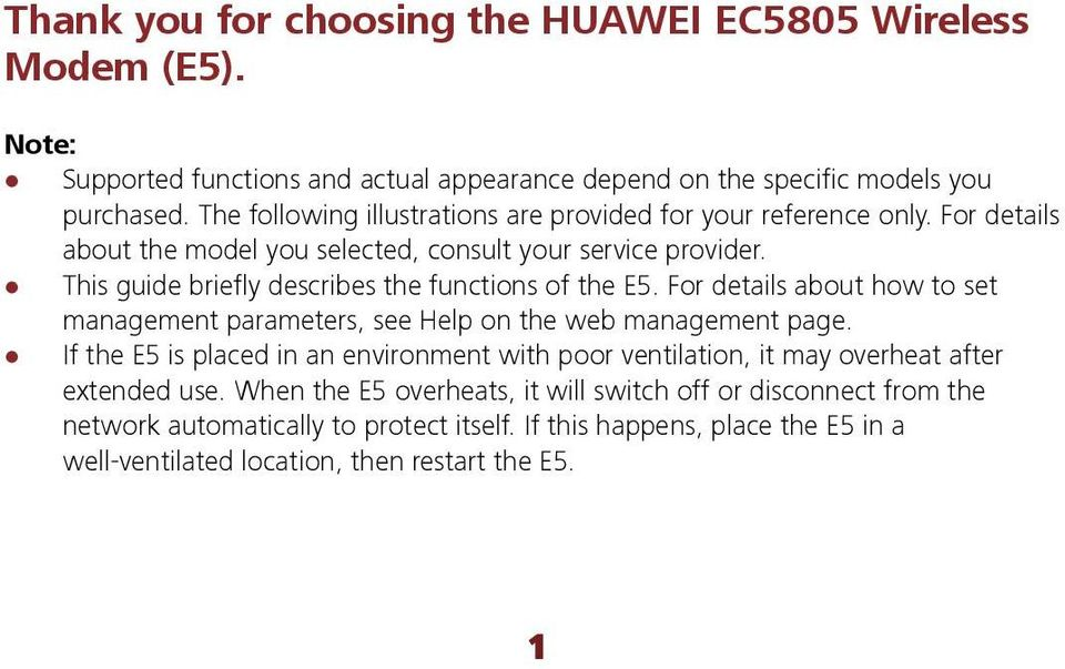This guide briefly describes the functions of the E5. For details about how to set management parameters, see Help on the web management page.