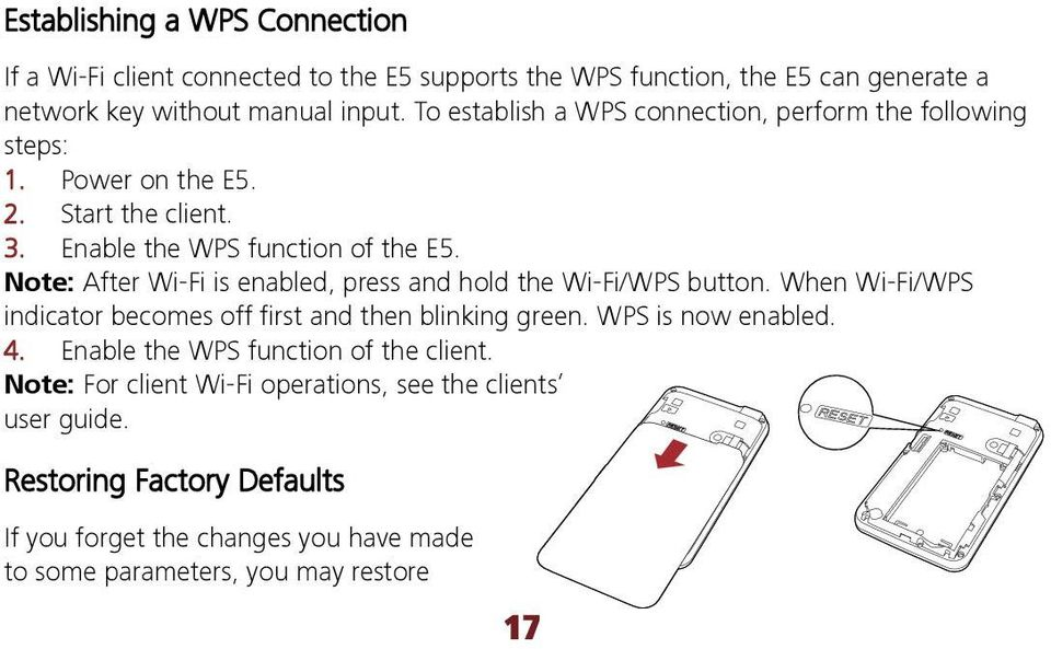 Note: After Wi-Fi is enabled, press and hold the Wi-Fi/WPS button. When Wi-Fi/WPS indicator becomes off first and then blinking green. WPS is now enabled. 4.