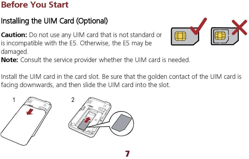 Note: Consult the service provider whether the UIM card is needed.