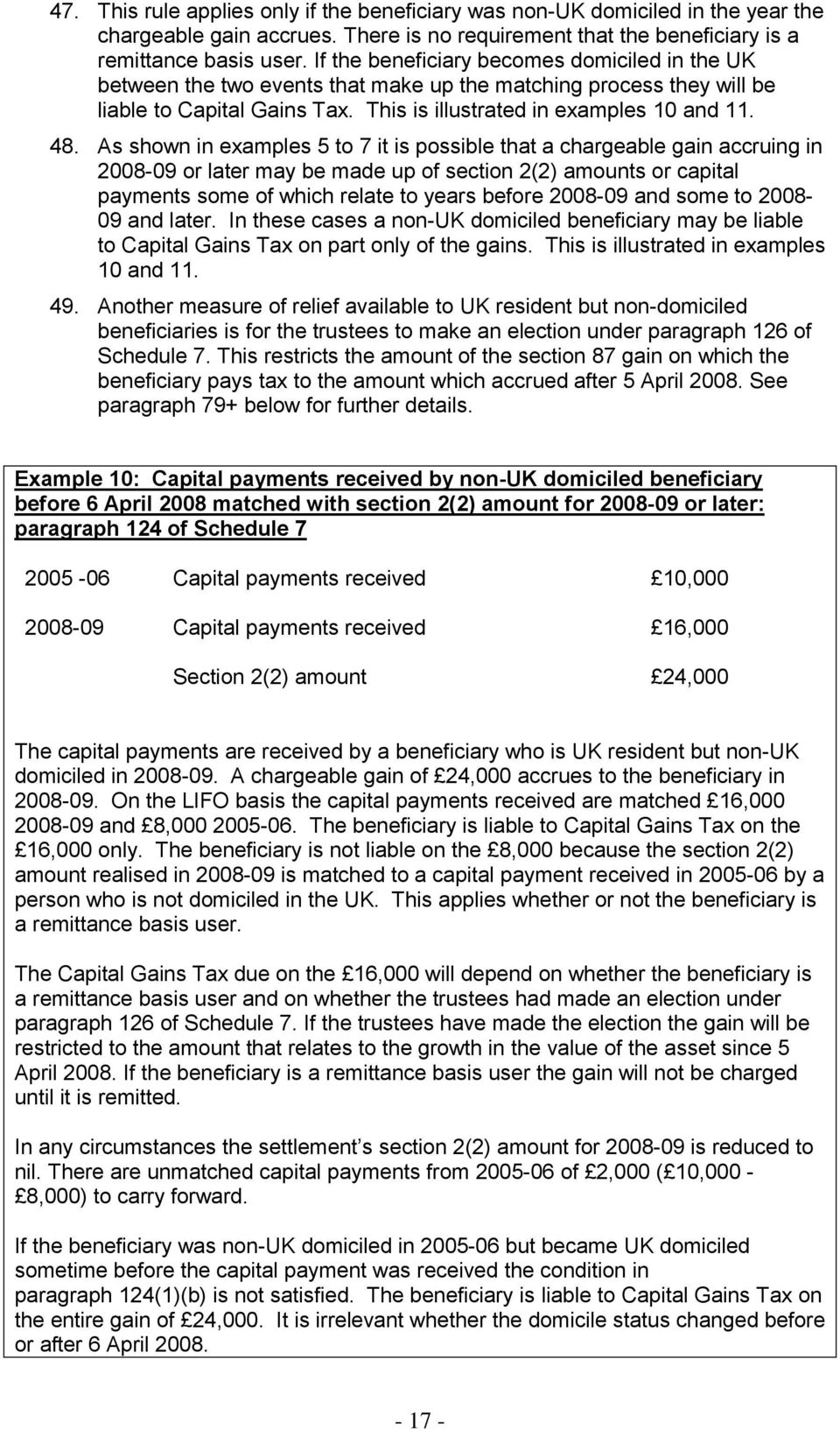 As shown in examples 5 to 7 it is possible that a chargeable gain accruing in 2008-09 or later may be made up of section 2(2) amounts or capital payments some of which relate to years before 2008-09