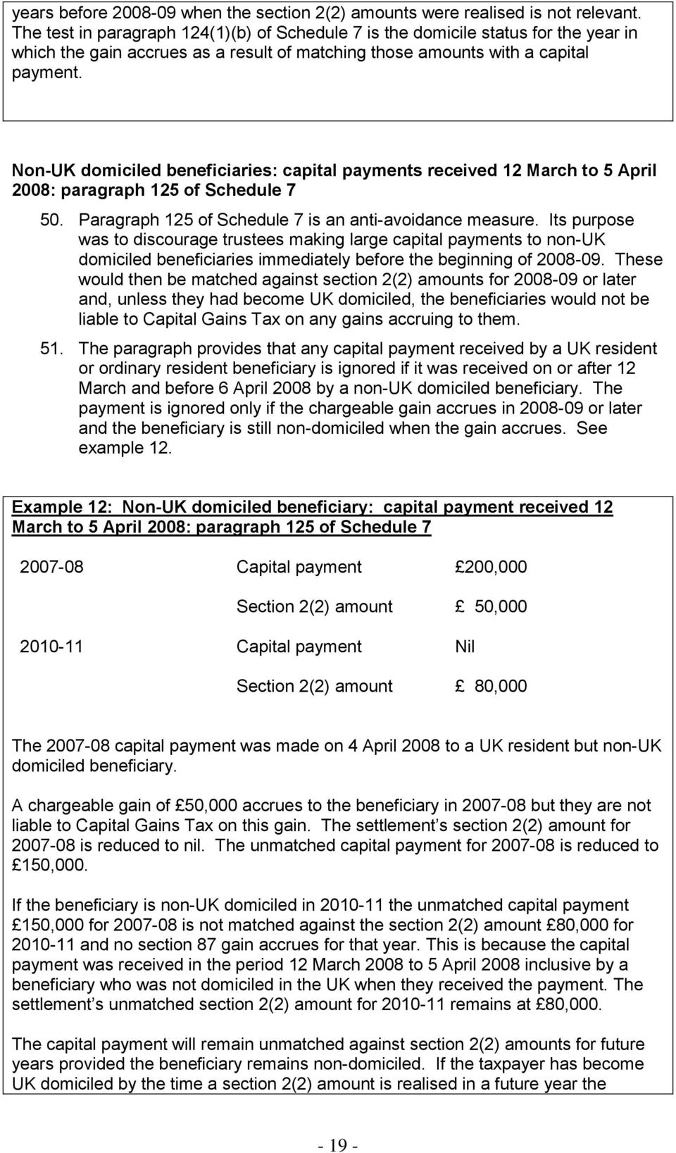 Non-UK domiciled beneficiaries: capital payments received 12 March to 5 April 2008: paragraph 125 of Schedule 7 50. Paragraph 125 of Schedule 7 is an anti-avoidance measure.